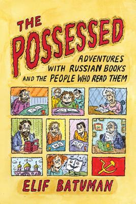 The Possessed: Adventures with Russian Books and the People Who Read ThemElif Batuman