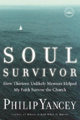 Soul Survivor: How Thirteen Unlikely Mentors Helped My Faith Survive the Church Cover Image