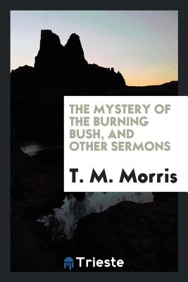 The Mystery of the Burning Bush, and Other Sermons Cover Image