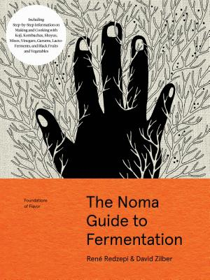 The Noma Guide to Fermentation: Including koji, kombuchas, shoyus, misos, vinegars, garums, lacto-ferments, and black fruits and vegetables (Foundations of Flavor) Cover Image