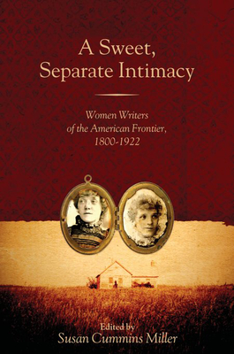 A Sweet, Separate Intimacy: Women Writers of the American Frontier, 1800-1922 (Voice in the American West) Cover Image