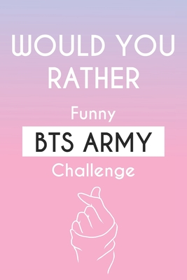 Would you rather funny BTS ARMY challenge: Funny game Book for BTS lovers, Gift idea for BTS ARMY Cover Image