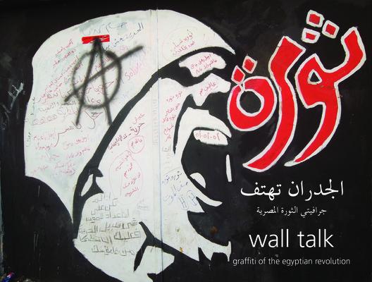 Wall Talk: Graffiti of the Egyptian Revolution Cover Image