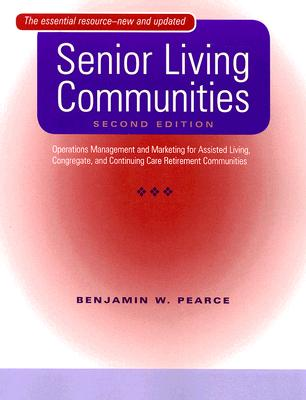 Senior Living Communities: Operations Management and Marketing for Assisted Living, Congregate, and Continuing Care Retirement Communities Cover Image