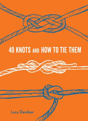 40 Knots and How to Tie Them (Explore More) Cover Image