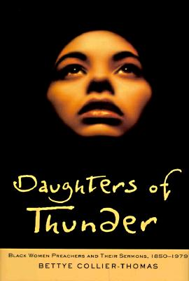 Daughters of Thunder: Black Women Preachers and Their Sermons, 1850-1979 Cover Image