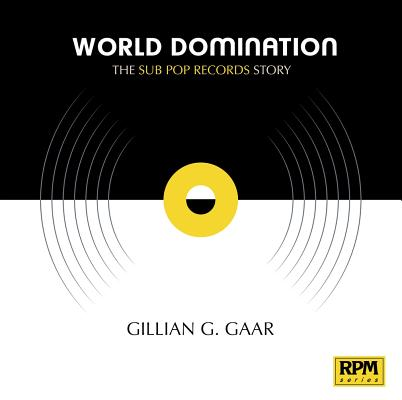 World Domination: The Sub Pop Records Story (RPM Series) Cover Image
