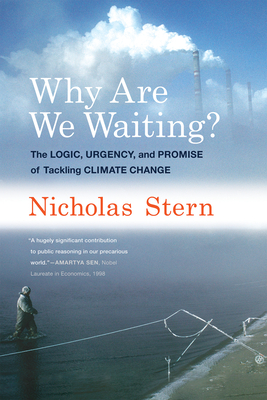 Why Are We Waiting?: The Logic, Urgency, and Promise of Tackling Climate Change (Lionel Robbins Lectures) Cover Image