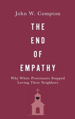 The End of Empathy: Why White Protestants Stopped Loving Their Neighbors Cover Image