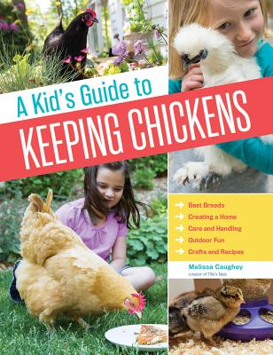 A Kid's Guide to Keeping Chickens: Best Breeds, Creating a Home, Care and Handling, Outdoor Fun, Crafts and Treats cover