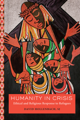 Humanity in Crisis: Ethical and Religious Response to Refugees (Moral Traditions) Cover Image