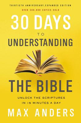 30 Days to Understanding the Bible, 30th Anniversary: Unlock the Scriptures in 15 Minutes a Day Cover Image