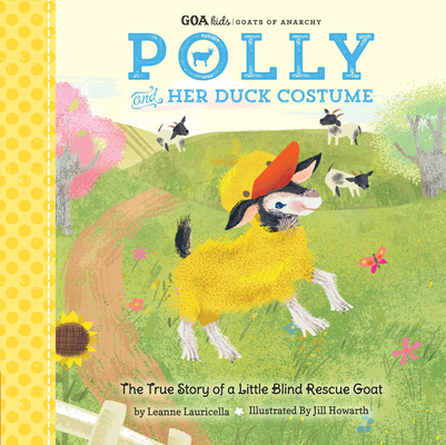 GOA Kids - Goats of Anarchy: Polly and Her Duck Costume: + The true story of a little blind rescue goat Cover Image