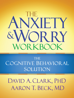 The Anxiety and Worry Workbook: The Cognitive Behavioral Solution Cover Image