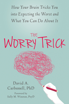 The Worry Trick: How Your Brain Tricks You Into Expecting the Worst and What You Can Do about It Cover Image