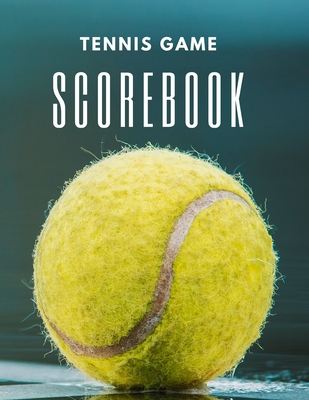 Tennis Game Scorebook: Tennis Match Score Sheet and Notebook to Record Your Games Log Wins Scores and More Cover Image