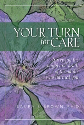 Your turn for care: Surviving the aging and death of the adults who harmed you Cover Image