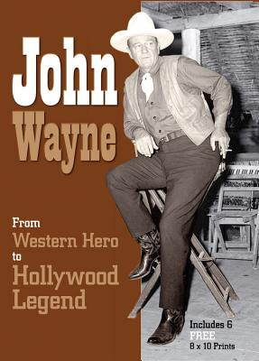 John Wayne: From Western Hero to Hollywood Legend (Book and Print Packs) Cover Image