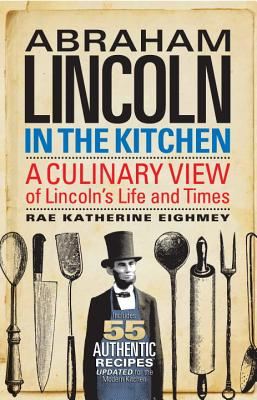 Abraham Lincoln in the Kitchen: A Culinary View of Lincoln's Life and Times Cover Image