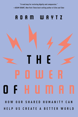 The Power of Human: How Our Shared Humanity Can Help Us Create a Better World Cover Image