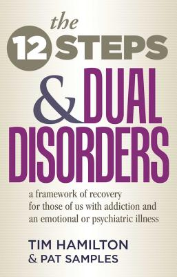 The Twelve Steps And Dual Disorders: A Framework Of Recovery For Those Of Us With Addiction & An Emotional Or Psychiatric Illness Cover Image