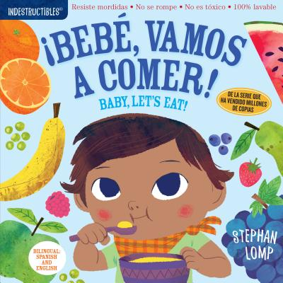 Indestructibles: Bebé, vamos a comer! / Baby, Let's Eat!: Chew Proof · Rip Proof · Nontoxic · 100% Washable (Book for Babies, Newborn Books, Safe to Chew) Cover Image
