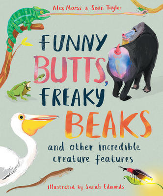 Funny Butts, Freaky Beaks: And Other Incredible Creature Features Cover Image