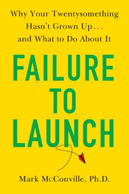 Failure to Launch: Why Your Twentysomething Hasn't Grown Up...and What to Do About It Cover Image