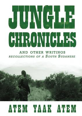 Jungle Chronicles and Other Writings: Recollections of a South Sudanese Cover Image