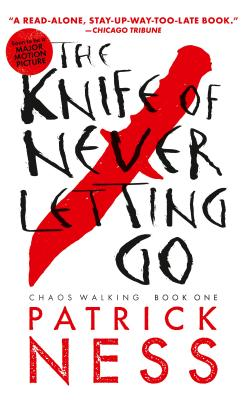 The Knife of Never Letting Go (Reissue with bonus short story): Chaos Walking: Book One Cover Image