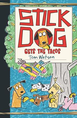 Stick Dog Gets the Tacos by Tom Watson