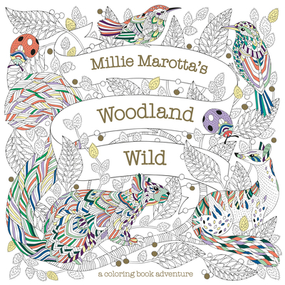 Millie Marotta's Woodland Wild: A Coloring Book Adventure (Millie Marotta Adult Coloring Book) cover