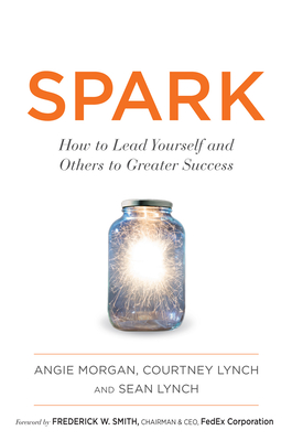 Spark: How to Lead Yourself and Others to Greater Success Cover Image