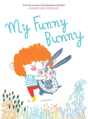 My Funny Bunny by Christine Roussey