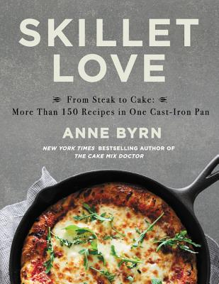 Skillet Love: From Steak to Cake: More Than 150 Recipes in One Cast-Iron Pan Cover Image