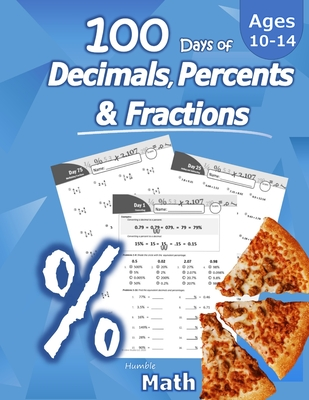 Humble Math - 100 Days of Decimals, Percents & Fractions: Advanced Practice Problems (Answer Key Included) - Converting Numbers - Adding, Subtracting, Cover Image