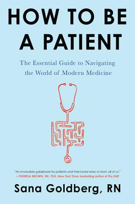 How to Be a Patient: The Essential Guide to Navigating the World of Modern Medicine Cover Image