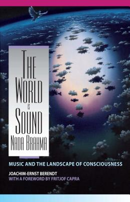The World Is Sound: Nada Brahma: Music and the Landscape of Consciousness Cover Image