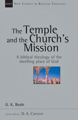 The Temple and the Church's Mission: A Biblical Theology of the Dwelling Place of God (New Studies in Biblical Theology #17) Cover Image