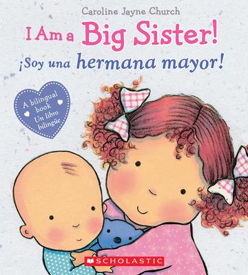 I Am a Big Sister! / íSoy una hermana mayor! (Bilingual) (Caroline Jayne Church) Cover Image