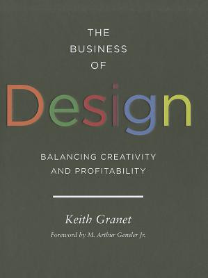 The Business of Design: Balancing Creativity and Profitability (business and career guide to creating a successful design firm) Cover Image