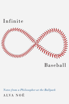 Infinite Baseball: Notes from a Philosopher at the Ballpark Cover Image
