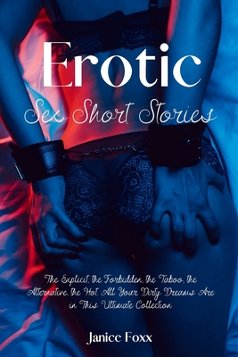 Erotic Sex Short Stories: The Explicit, the Forbidden, the Taboo, the Alternative, the Hot. All Your Dirty Dreams Are in This Ultimate Collectio Cover Image