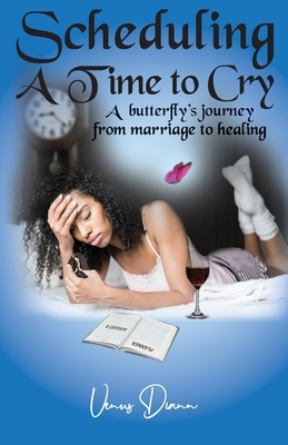 Scheduling a Time to Cry: A Butterfly's Journey from Marriage to Healing Cover Image