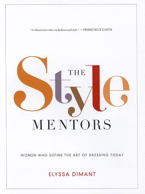 The Style Mentors: Women Who Define the Art of Dressing Today Cover Image