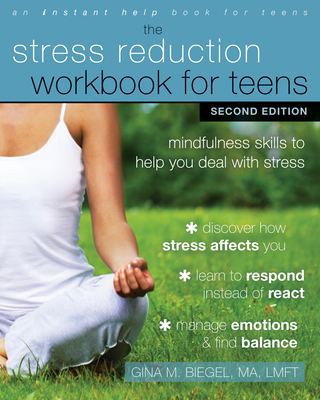 The Stress Reduction Workbook for Teens: Mindfulness Skills to Help You Deal with Stress Cover Image