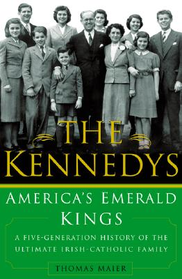 The Kennedys: America's Emerald Kings: A Five-Generation History of the Ultimate Irish-Catholic Family Cover Image