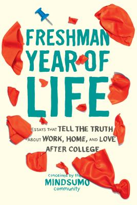 Freshman Year of Life: Essays That Tell the Truth about Work, Home, and Love After College Cover Image