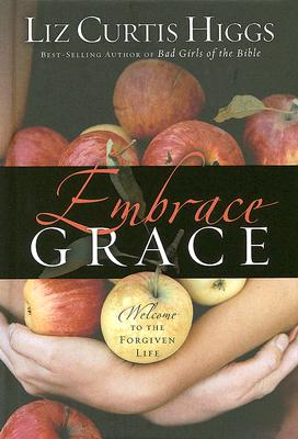 Embrace Grace: Welcome to the Forgiven Life Cover Image