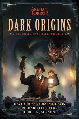 Dark Origins: Arkham Horror:  The Collected Novellas, Vol. 1 Cover Image